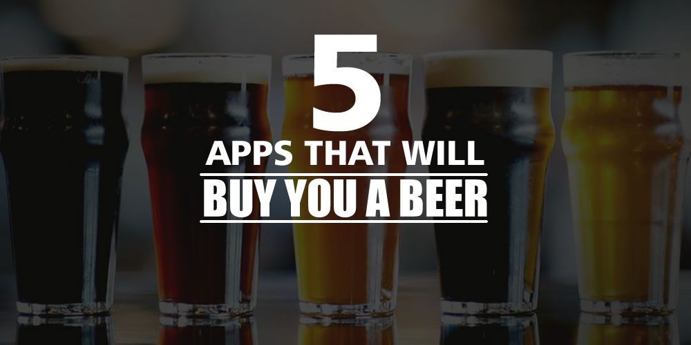 Apps That Will Buy You a Beer