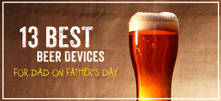 Best Beer Gadgets for Dad